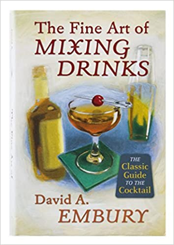 The Fine Art of Mixing Drinks by David A. Embury