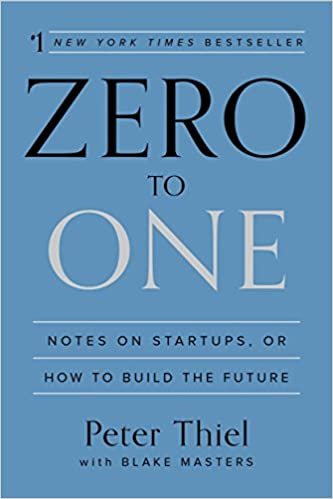 Zero to One by Blake Masters and Peter Thiel